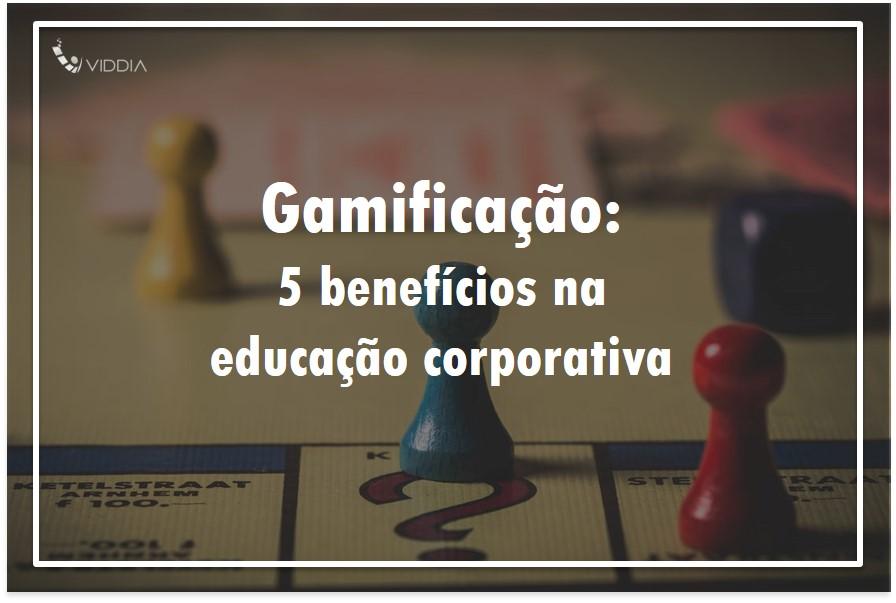 Gamificação: 5 benefícios na educação corporativa